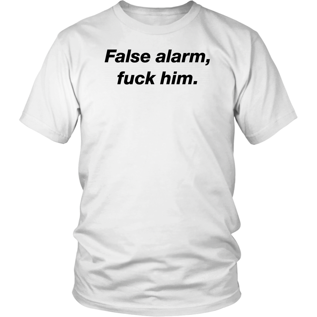 False Alarm Fuck Him Funny T shirt