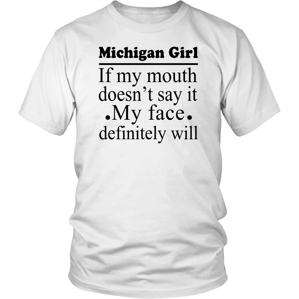 Michigan Girl of my mouth doesn't say it my face definitely will shirt