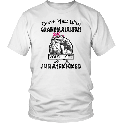 Don't Mess With Grandmasaurus You'll Get Jurasskicked T-shirts