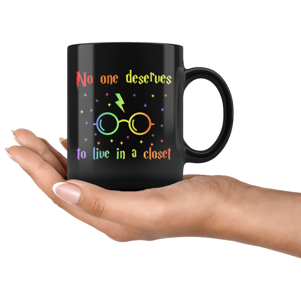 No One Deserves to Live in A Closet mug