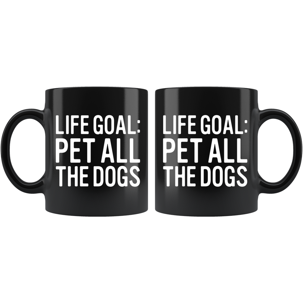 Life Goal Pet All The Dogs Mug