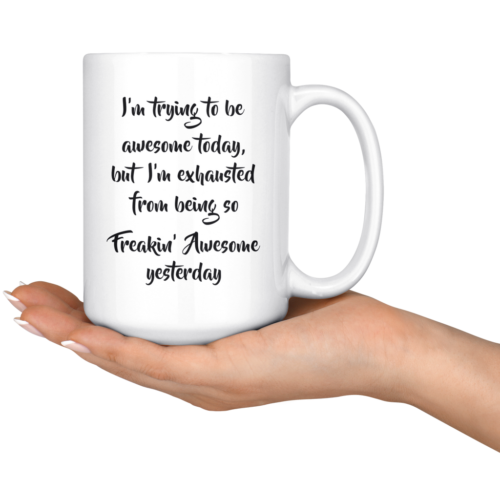 I'm Trying To Be Awesome Today Mug Cup 15 Oz