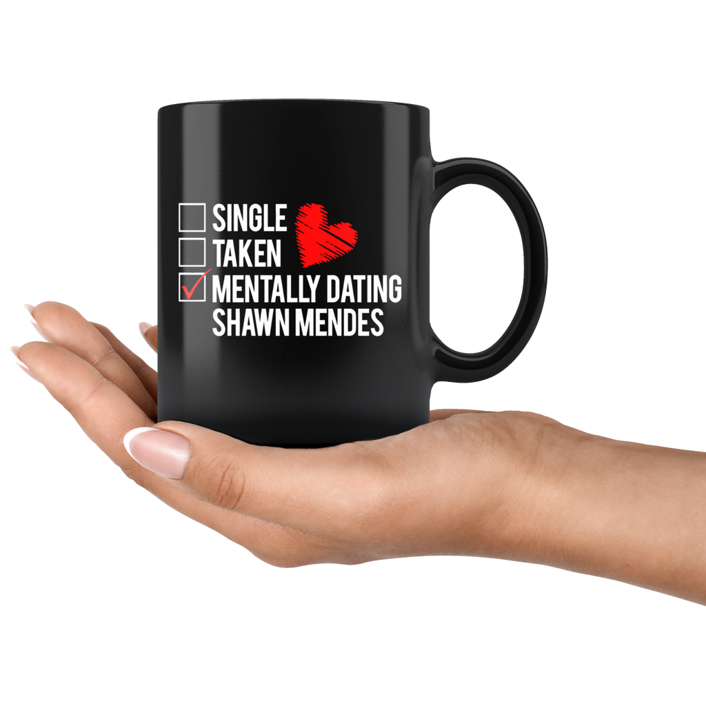 Single Taken Mentally Dating Shawn Mendes Mug Coffee