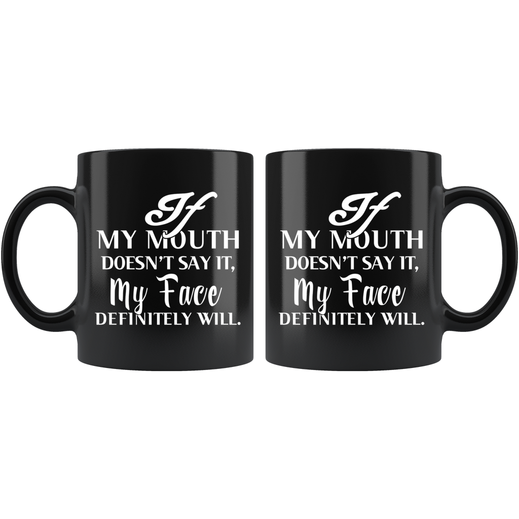 If My Mouth Doesn't Say It My Face Definitely Will Mug Cup Coffee