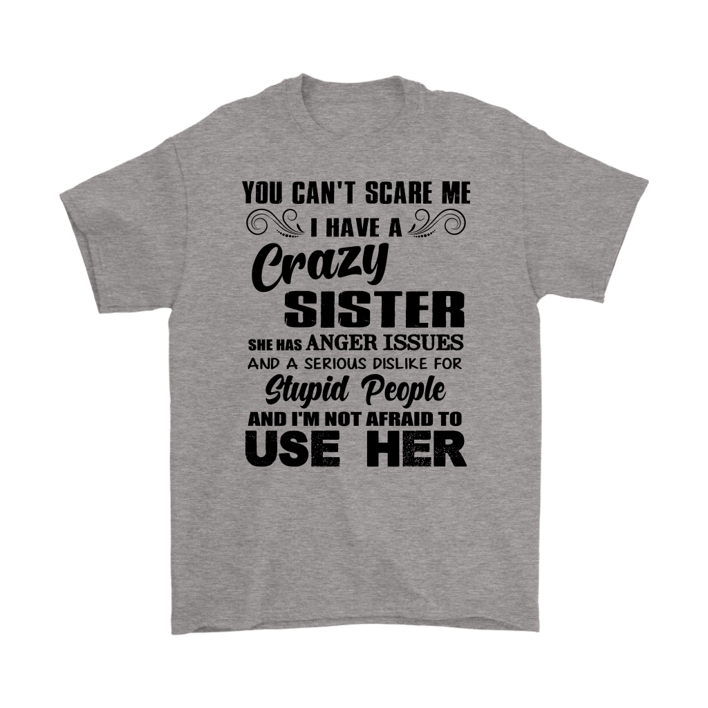You Can't Scare Me I Have A Crazy Sister shirt