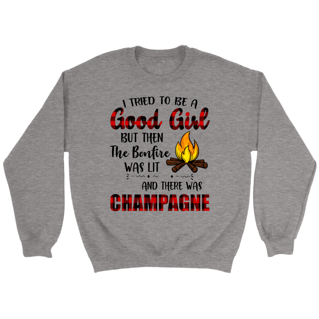 I Tried to be a good girl but then the bonfire was lit and there was Champagne shirt