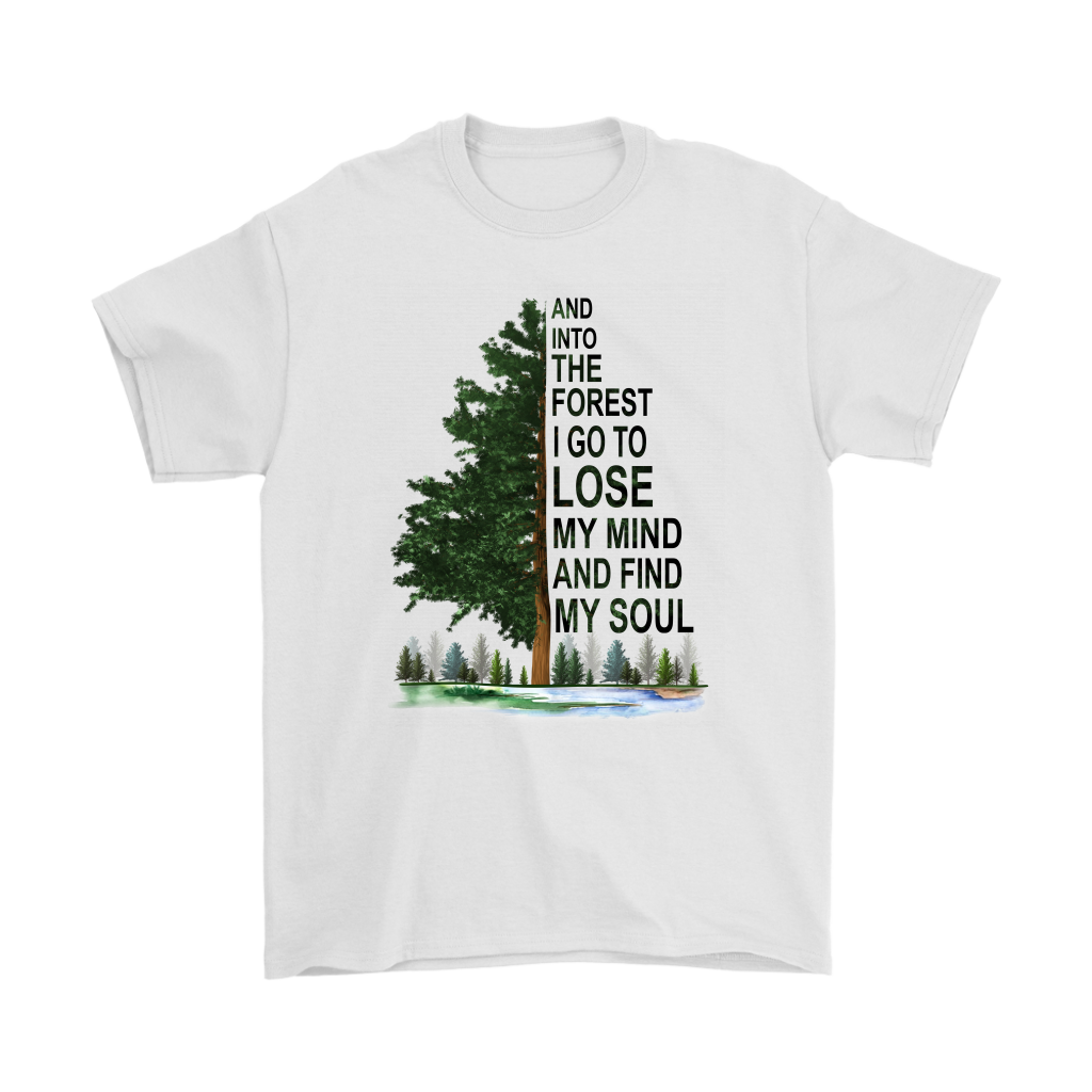 And Into The Forest I Go To Lose My Mind Find My Soud shirt