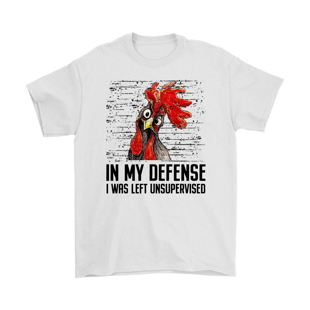 Chicken In my defense i was left unsupervised shirt