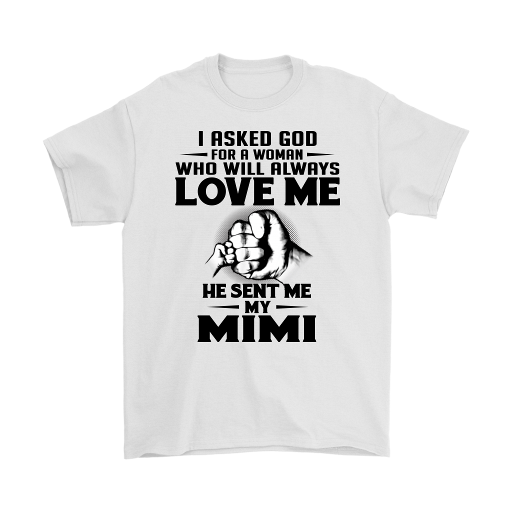 I asked God for a Woman who will always love me he sent me my Mimi shirt