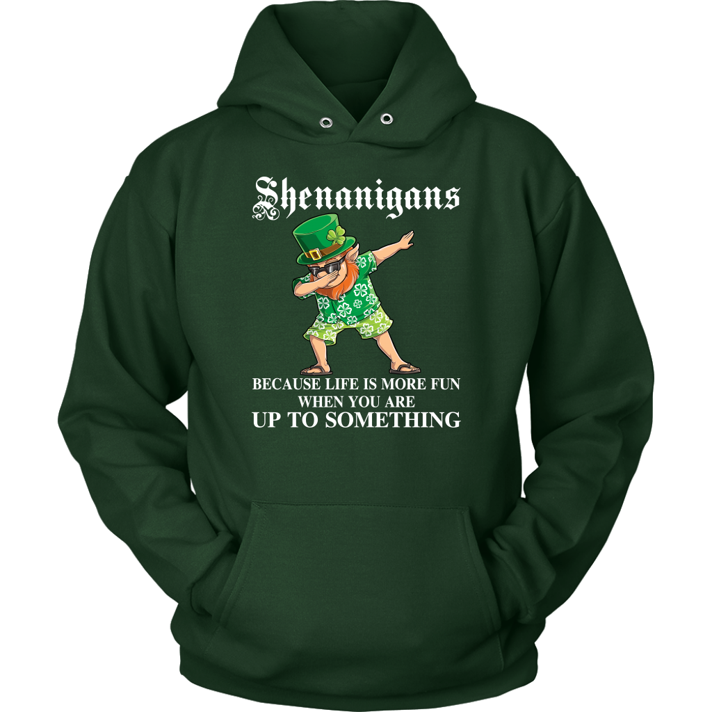 Shenanigans Because Life Is More Fun When You Are Up To Something shirt