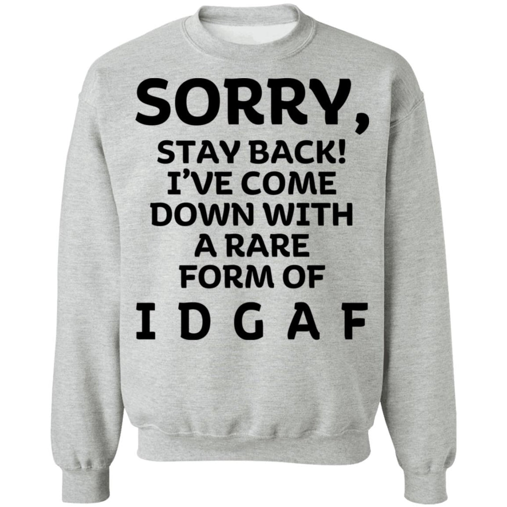 Sorry Stay Back I've Come Down With A Rare Form Of IDGAF shirts