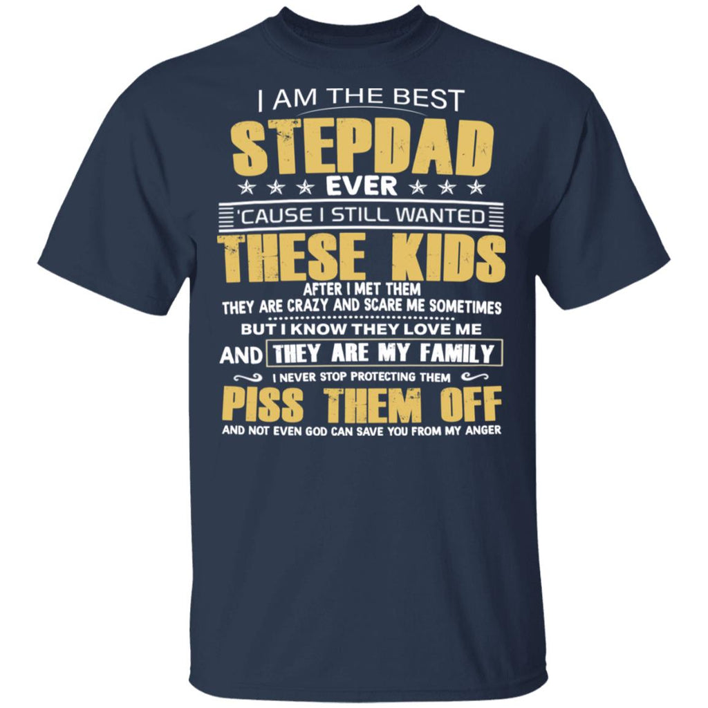 I Am The Best Stepdad Ever Cause I Still Wanted These Kids shirts