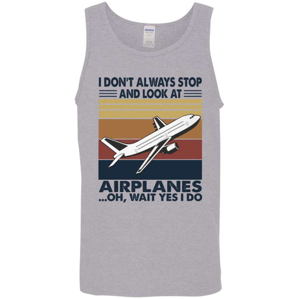 I Don't Always Stop And Look At Airplanes Oh Wait Yes I Do shirts