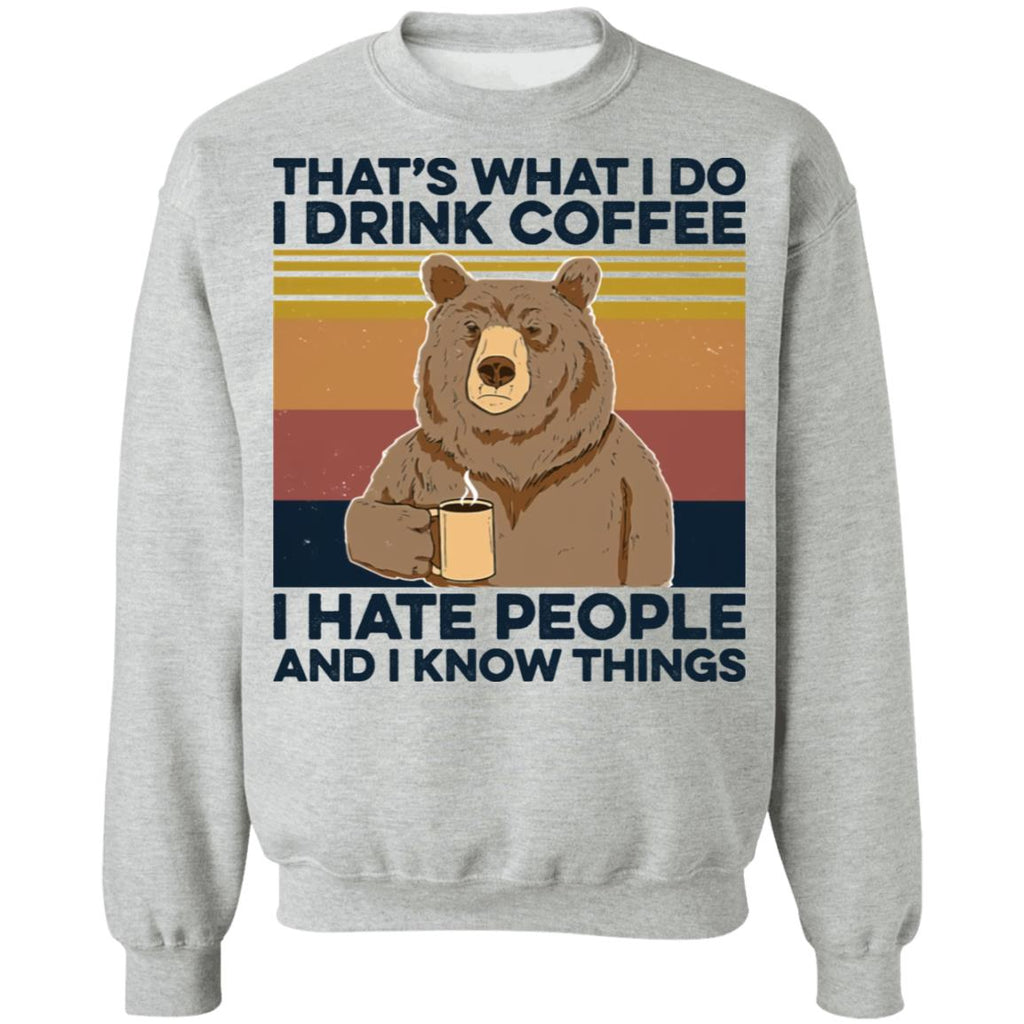 Bear That's What I Do I Drink Coffee I Hate People And I Know Things Shirts