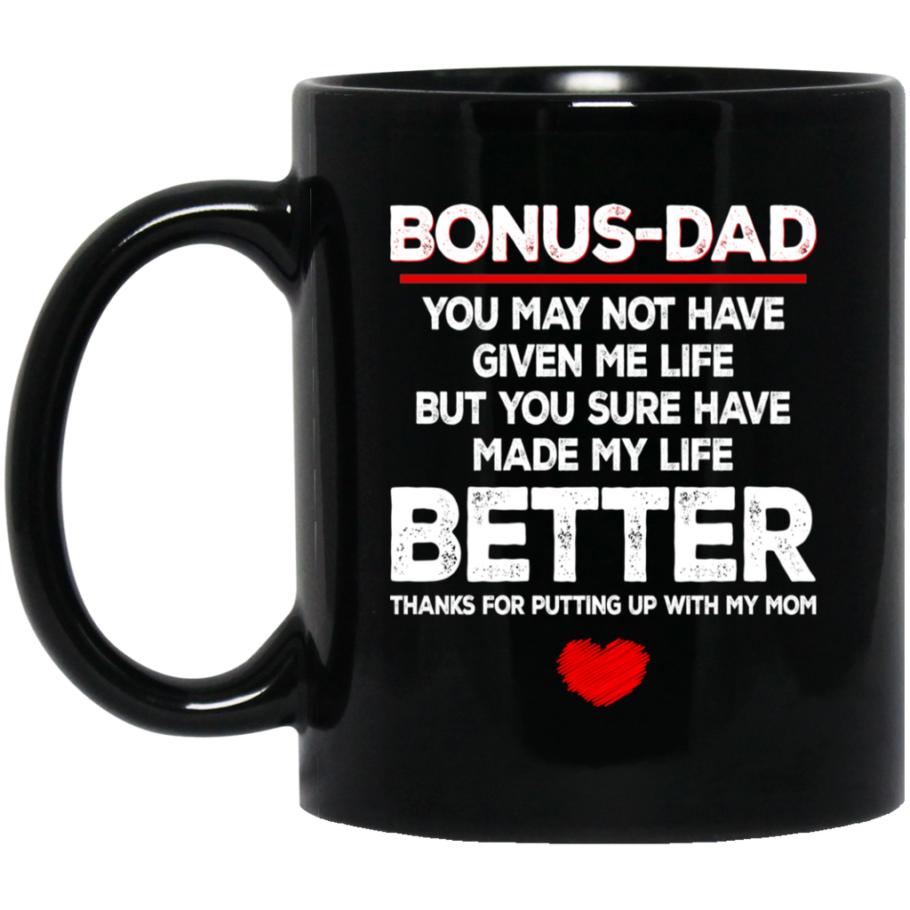 Bonus Dad Mug Cup Coffee Bonus Dad you may not have given me life