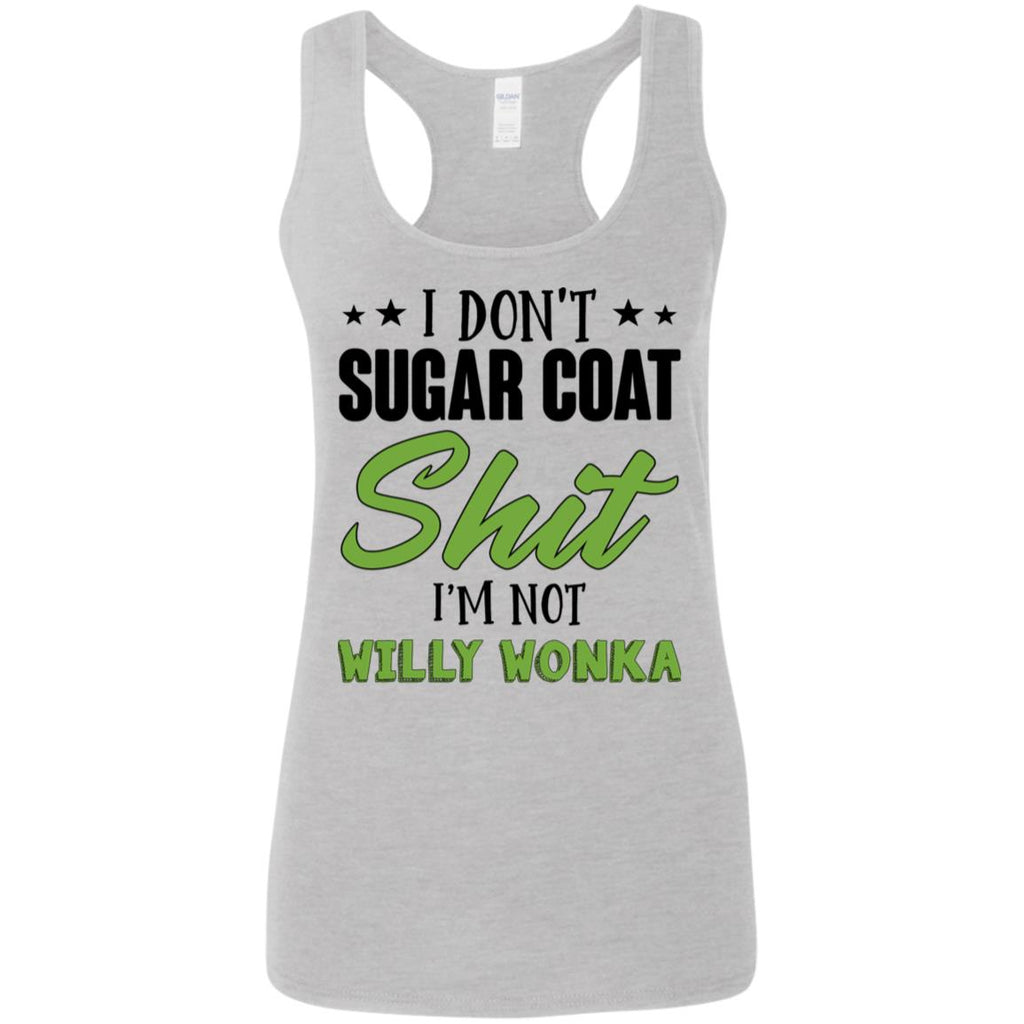 I Don't Sugar Coat Shit I'm Not Willy Wonka shirts