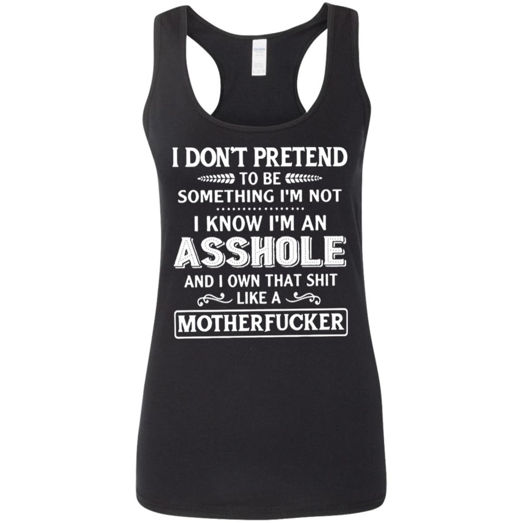 I Don't Pretend To Be Something I'm Not I Know I'm An Asshole shirts