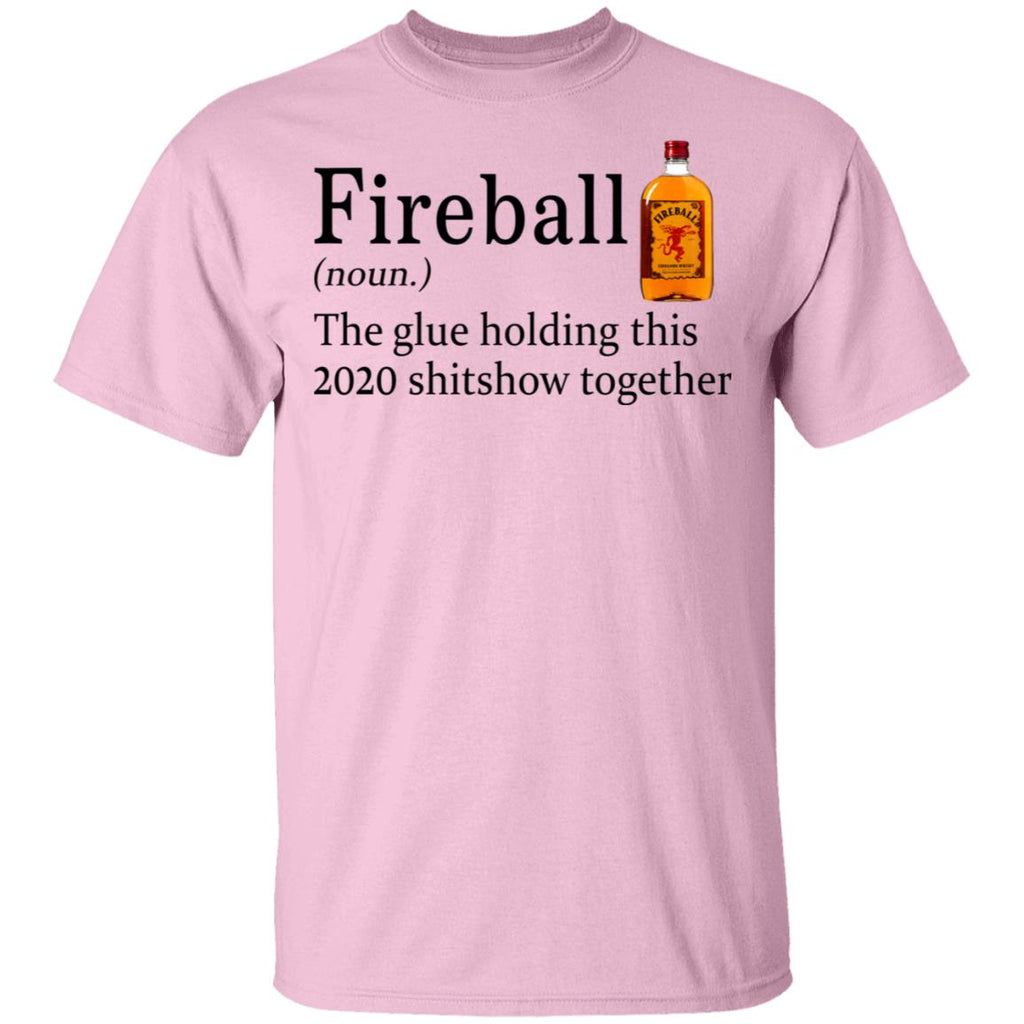 Fireball The Glue Holding This 2020 Shitshow Together Shirts