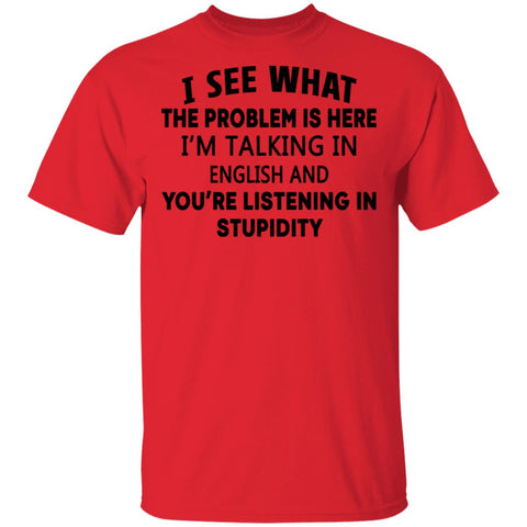 I See What The Problem Is Here I'm Talking In English shirts