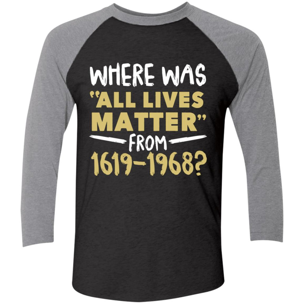 Where Was All Lives Matter From 1619-1968 shirts