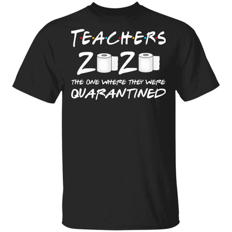 Teachers 2020 the one where they were quarantined Toilet Paper shirts