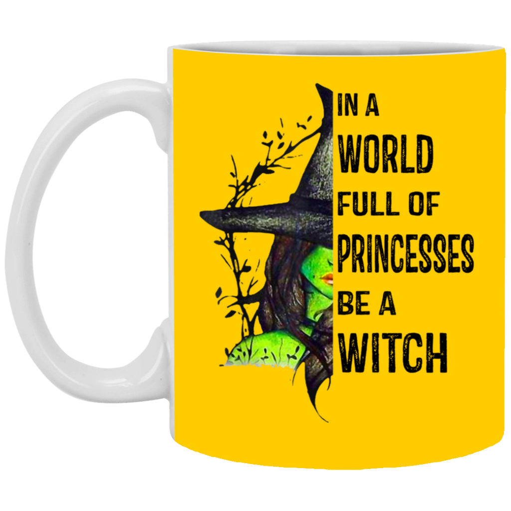 In A World Full Of Princesses Be A Witch Funny Mug Cup Coffee