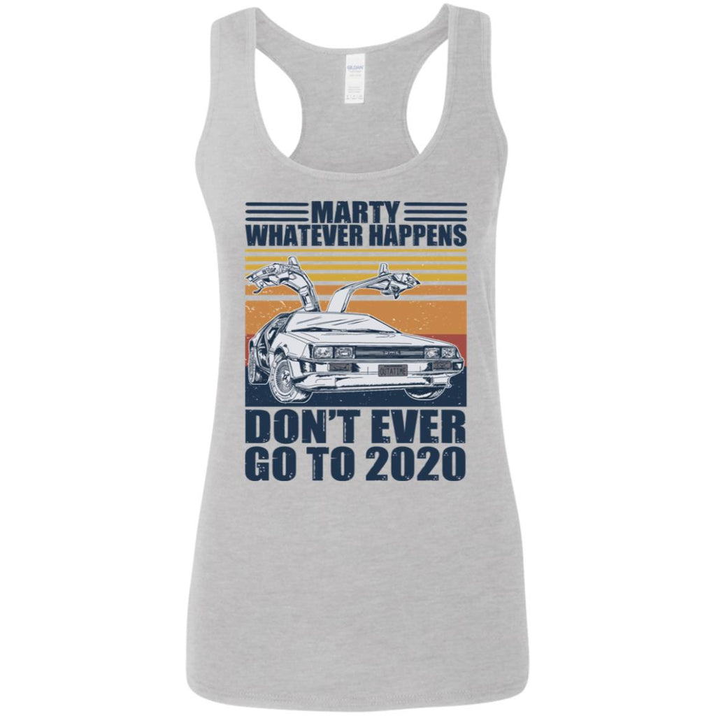 Marty Whatever Happens Dont Ever Go To 2020 Car shirts