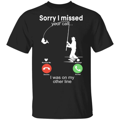 Sorry I Missed Your Call I Was On My Other Line Funny Fishing shirts