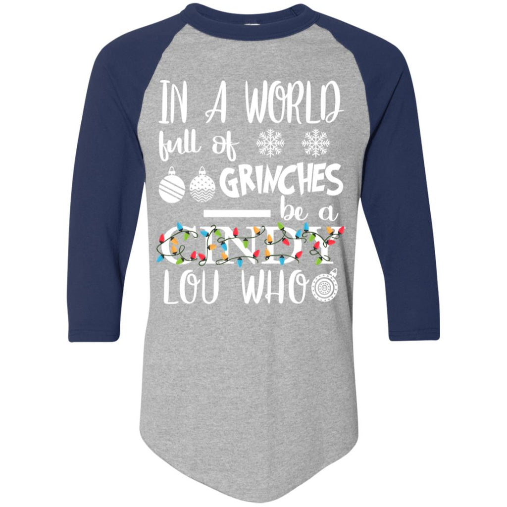 In A World Full Of Grinches Be A Cindy Lou Who 3/4 Sleeve Baseball Raglan, Long Sleeves