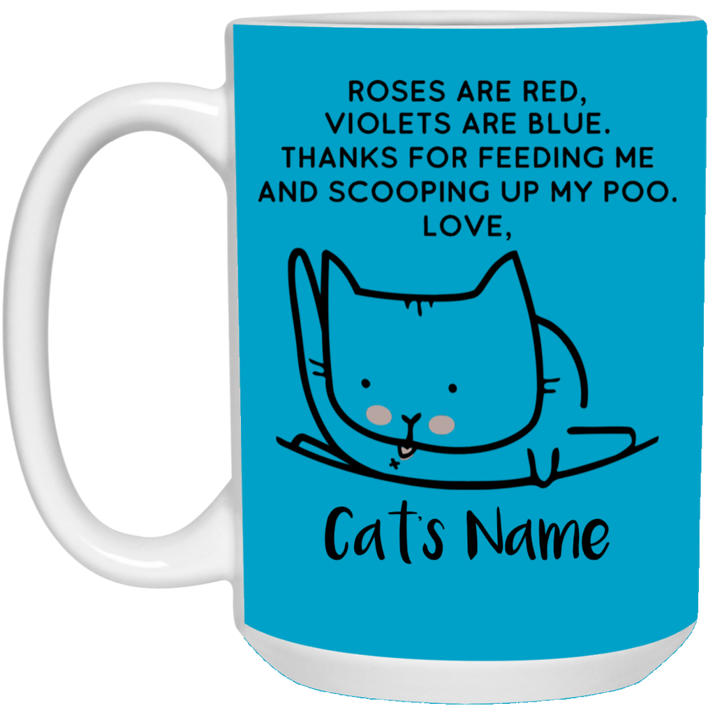 Customize Name Mugs - Roses Are Red Violets Are Blue Thank For Feeding Me And Scooping Up My Poo Love Cat Mug Cup Coffee 11Oz 15Oz