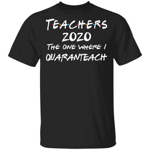 Teachers 2020 The One Where I Quaranteach shirts