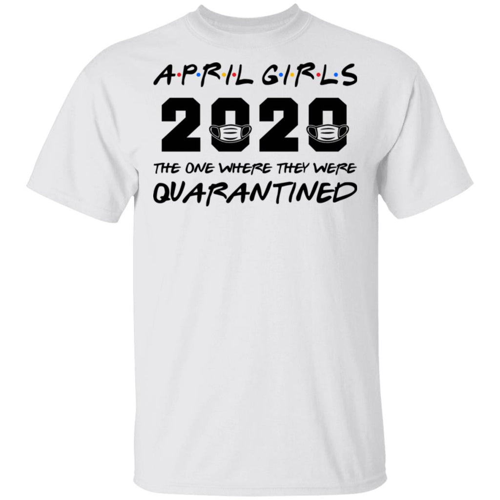 April Girls 2020 The One Where They Were Quarantined shirts