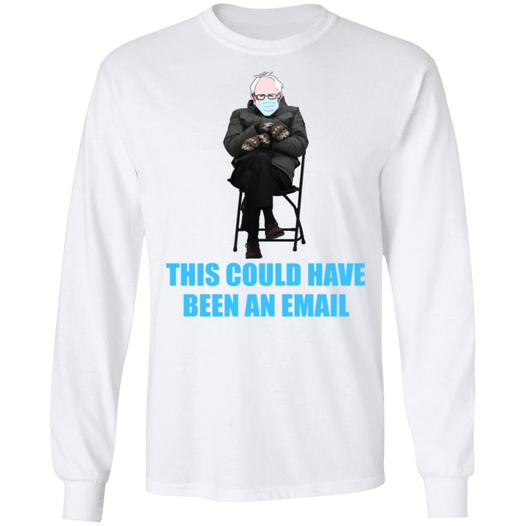 Bernie Sanders this could have been an email shirts