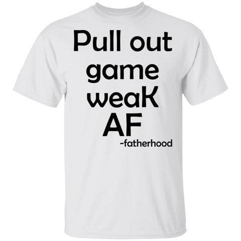 Pull Out Game Weak Af Fatherhood shirts