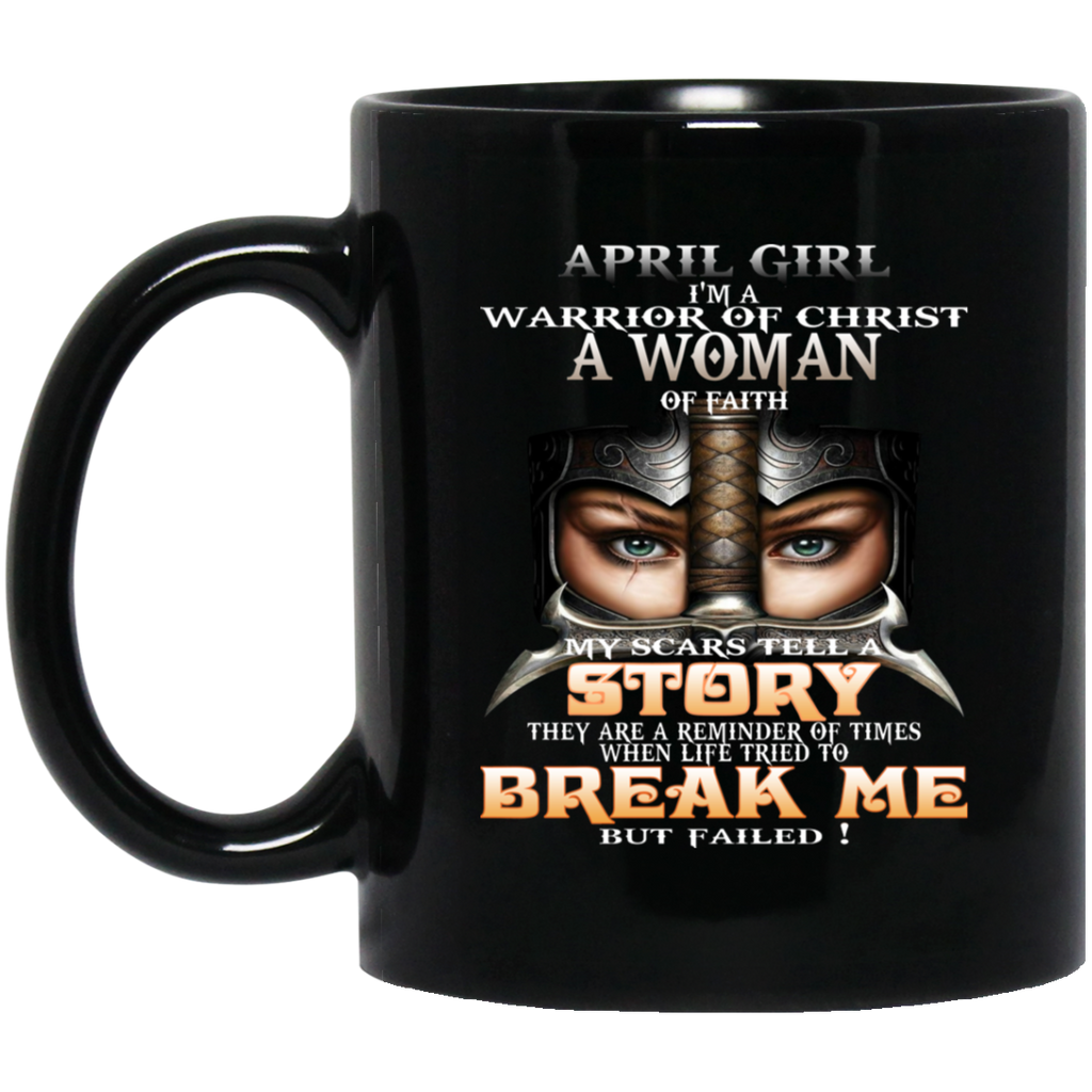 April Girl I'm a warrior of Christ a woman of faith Mug Cup Coffee