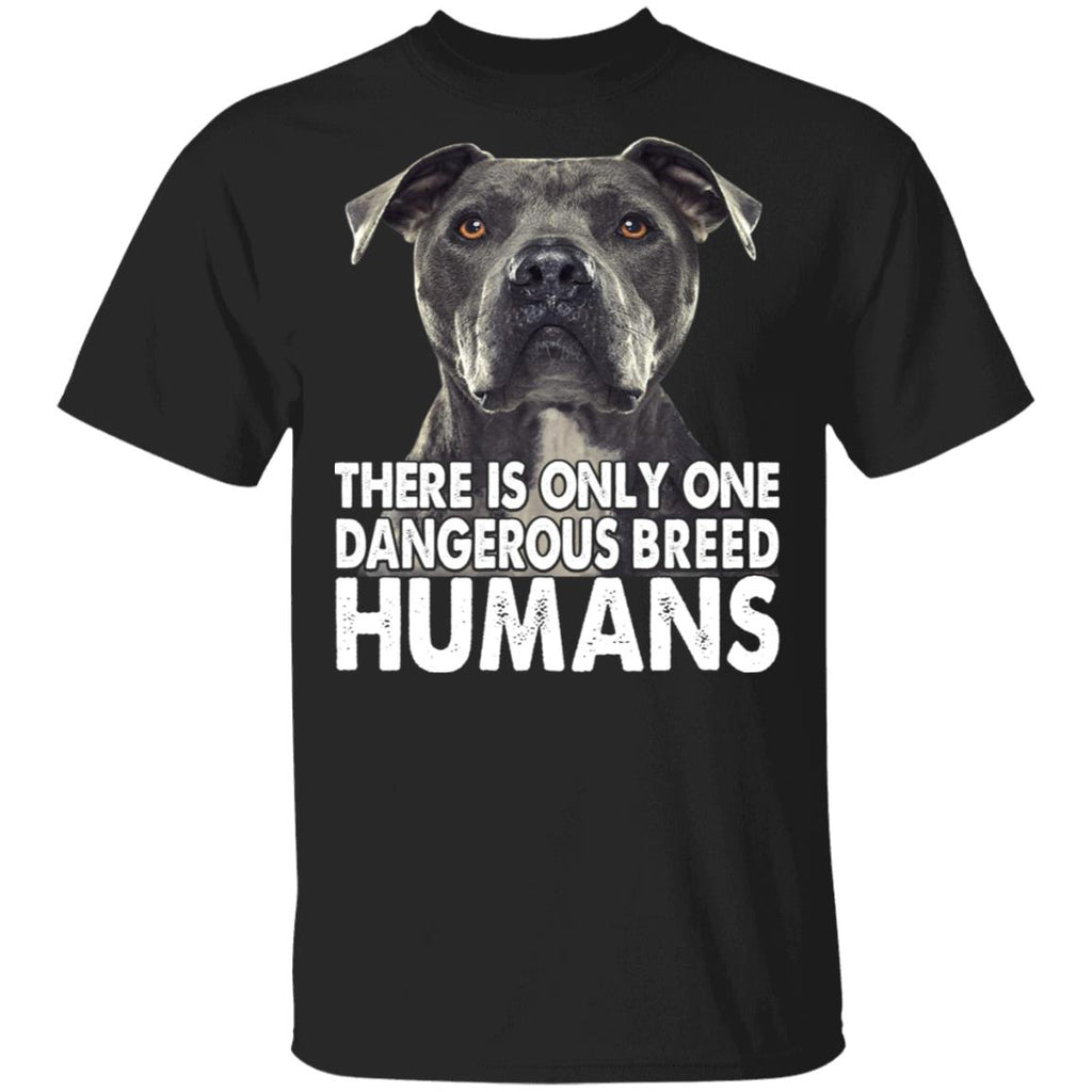 There Is Only One Dangerous Breed Humans Pitbull Dog shirts