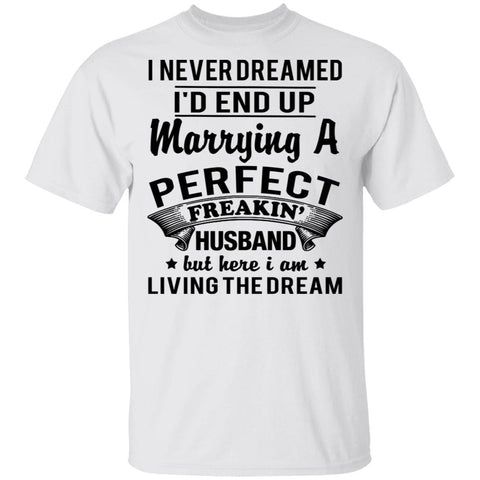 I Never Dreamed I'd End Up Marrying A Perfect Freakin' Husband Shirts