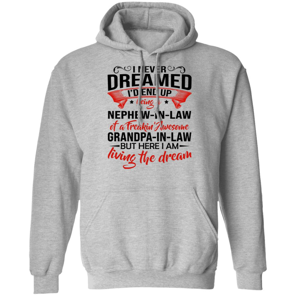 I Never Dreamed I'd End Up Being a Nephew In Law of a freakin' awesome Grandpa in law shirt