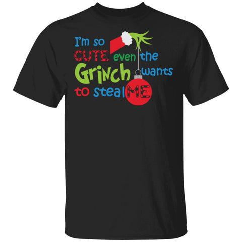 I'm so cute even the grinch wants to steal me christmas shirts