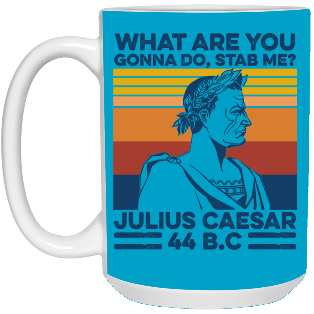 What Are You Gonna Do Stab Me Julius Caesar Mug Coffee