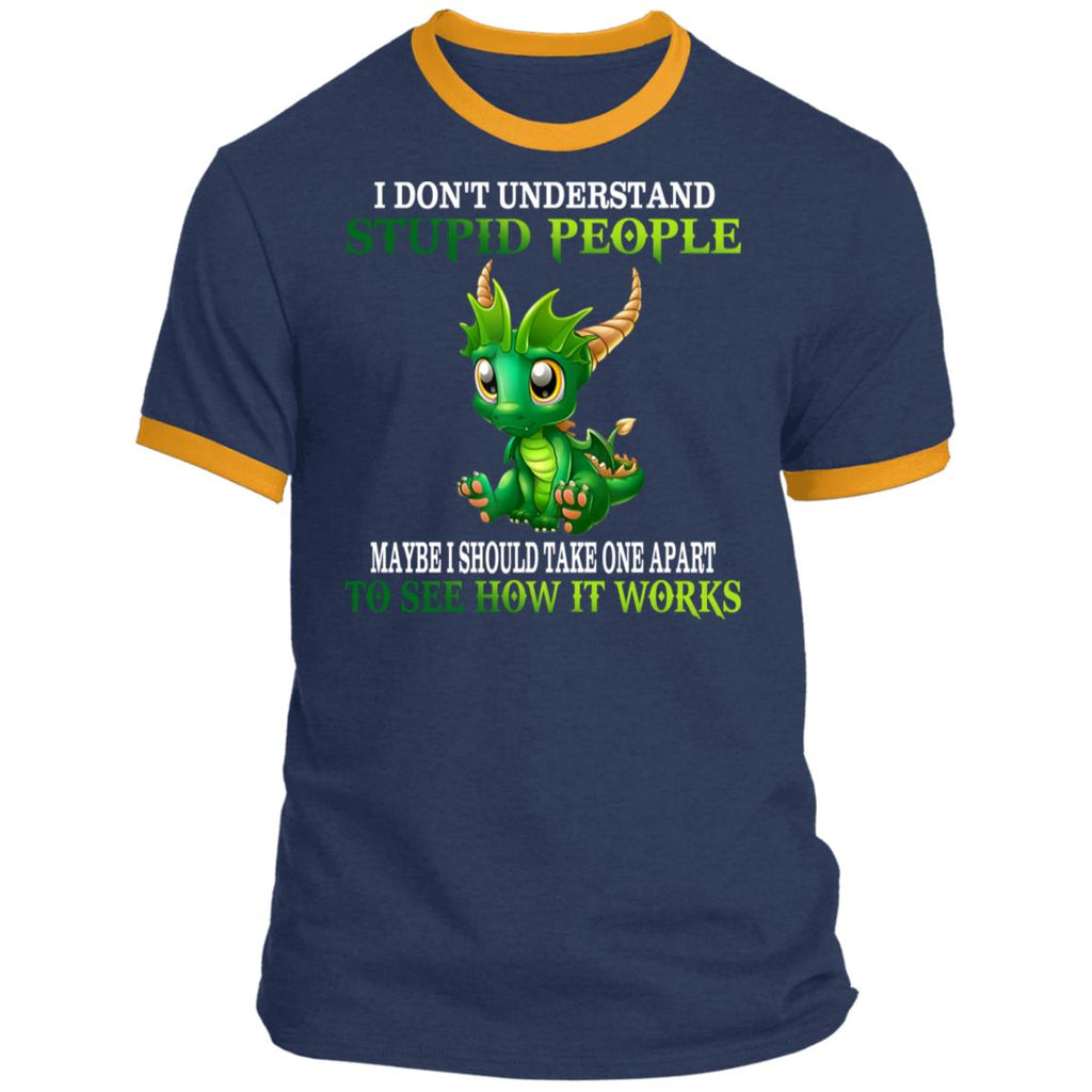 I Don't Understand Stupid People Maybe I Should Take One Apart Dragon shirts