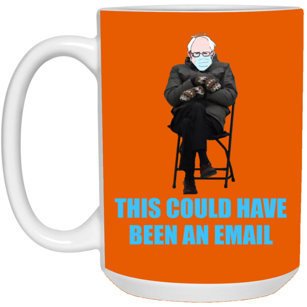 Bernie Sanders this could have been an email mug cup