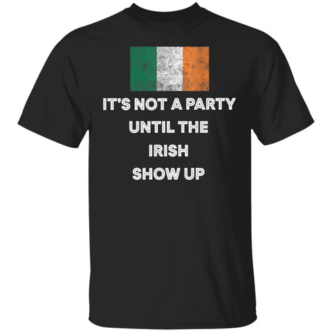 It's Not A Party Until The Irish Show Up Ireland Flag shirts