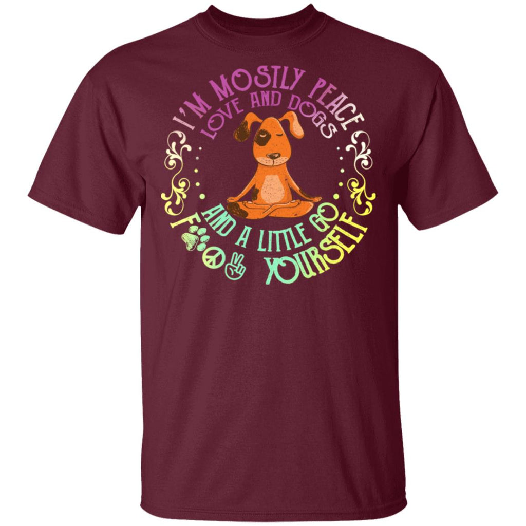 Dog Yoga I Am Mostly Peace Love And Dogs And A Little Go Fuck Yourself shirts