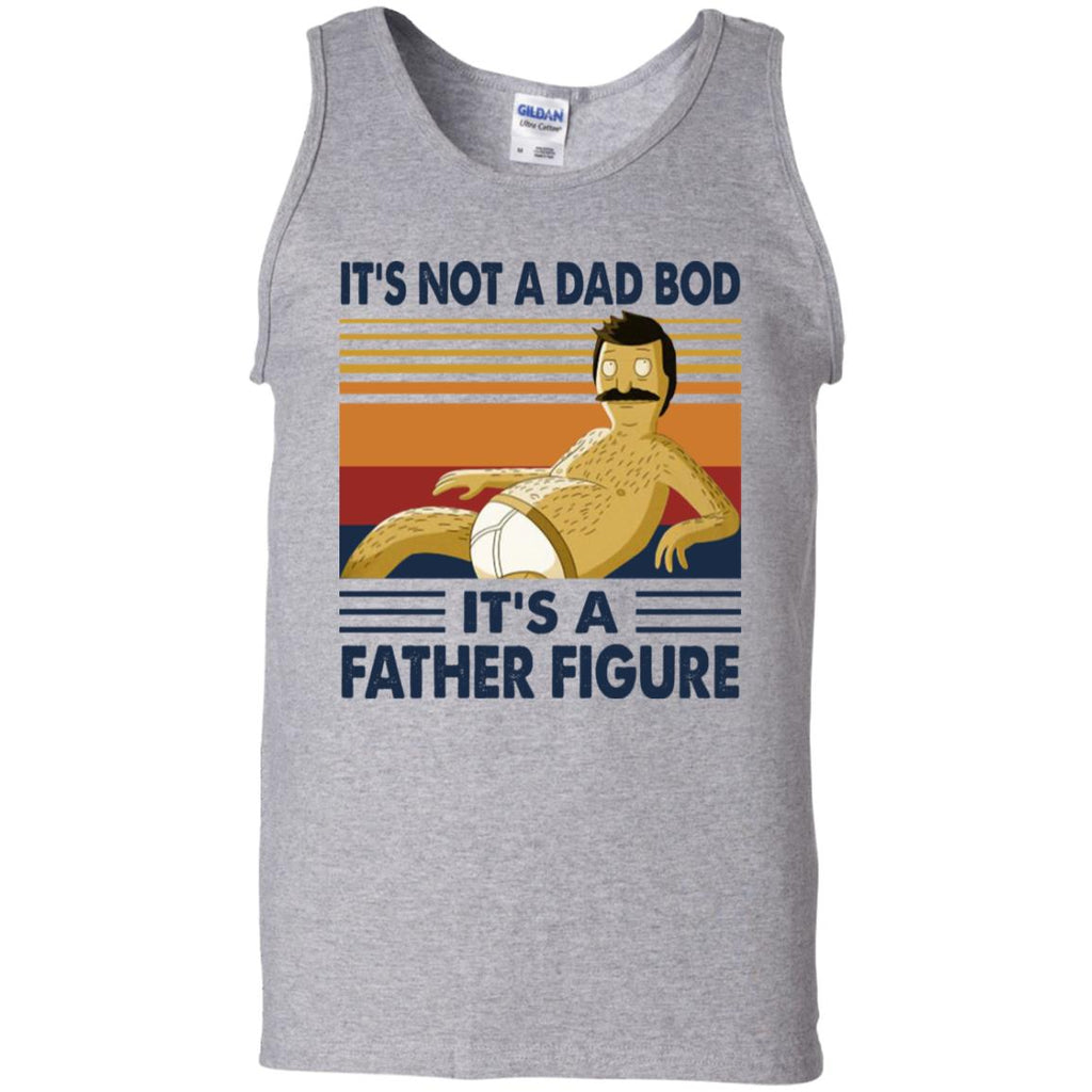 It's Not A Dad Bob It's A Father Figure Bobs Burgers shirts