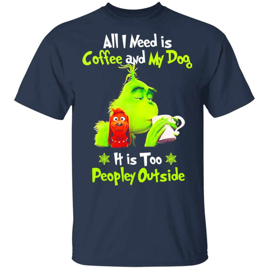 I Need Is Coffee and My Dog It Too Peopley Outside Grinch Christmas shirts