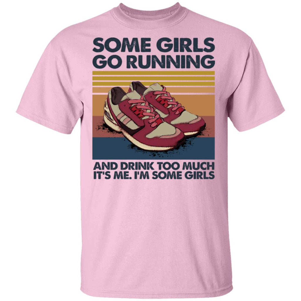 Some Girls Go Running And Drink Too Much shirts
