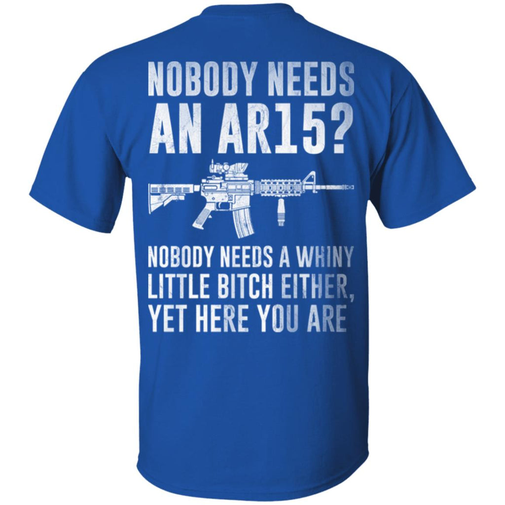 Nobody Needs An AR15 Nobody Needs A Whiny shirts back side