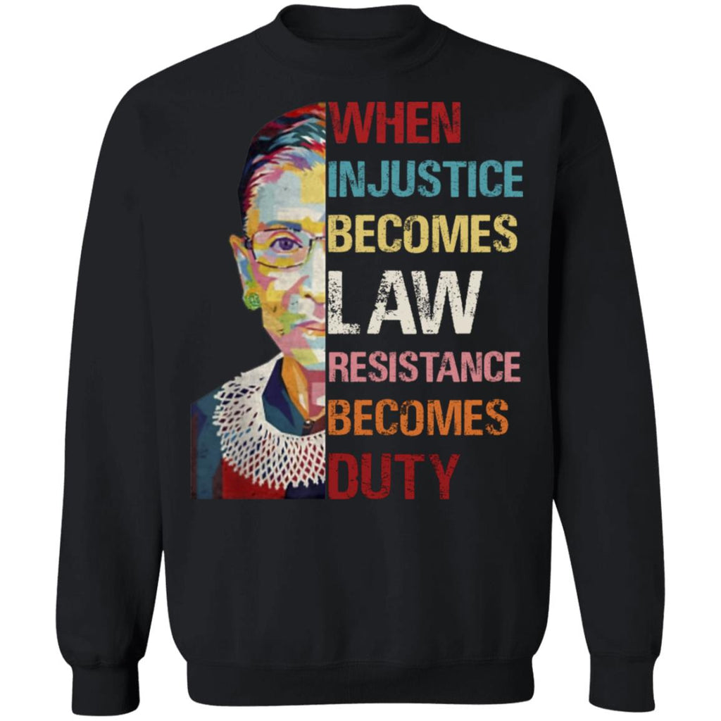 When Injustice Becomes Law Resistance Becomes Duty Ruth Ginsburg RBG shirts