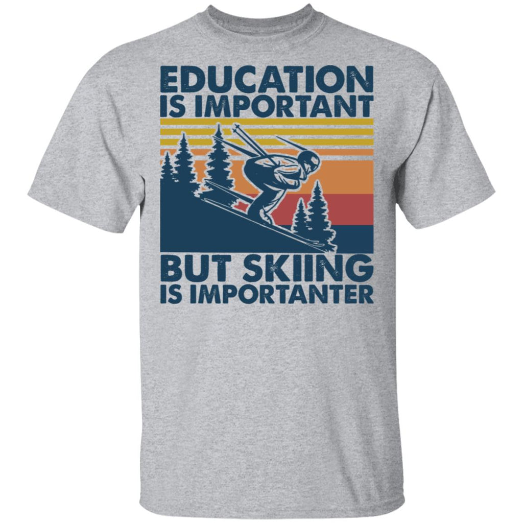 Education Is Important But Skiing Is Importanter shirts